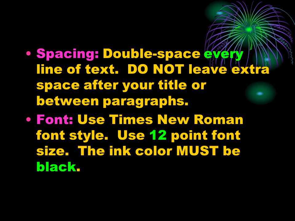 Spacing: Double-space every line of text.