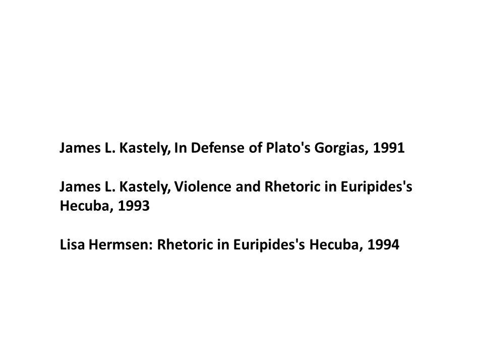 James L. Kastely, In Defense of Plato s Gorgias, 1991 James L.