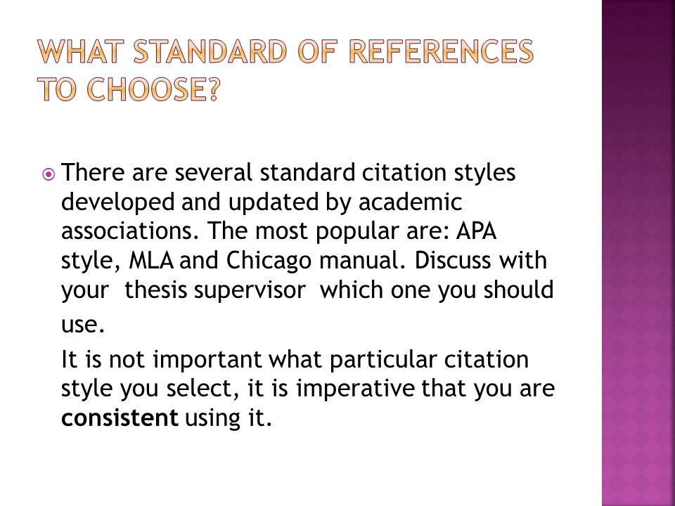  There are several standard citation styles developed and updated by academic associations. The most popular are: APA style, MLA and Chicago manual.
