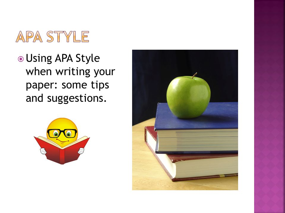  Using APA Style when writing your paper: some tips and suggestions.