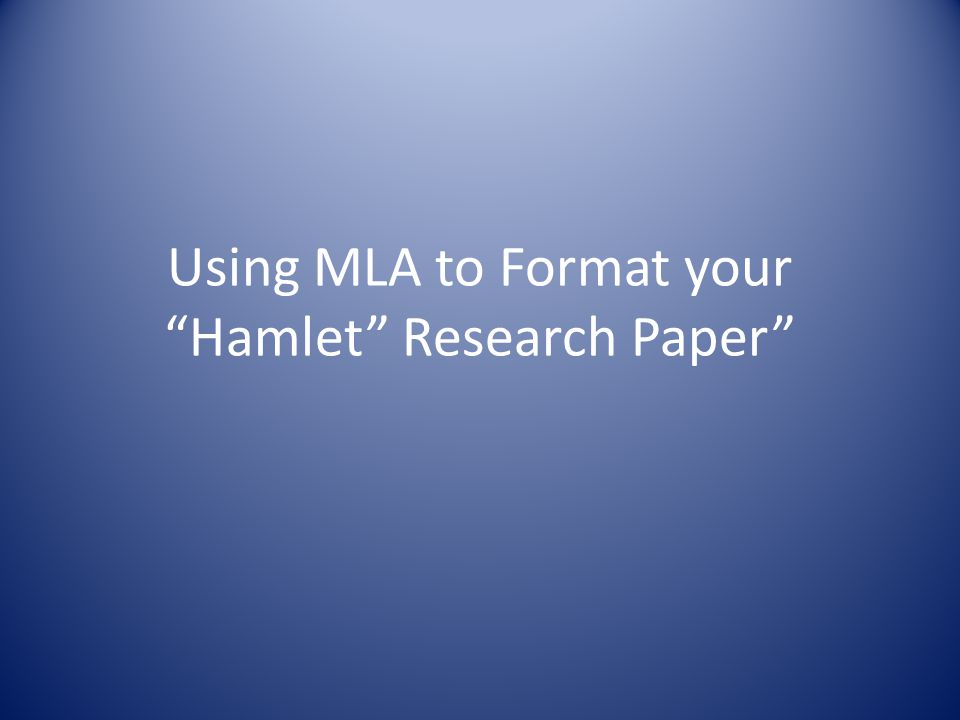Using MLA to Format your Hamlet Research Paper