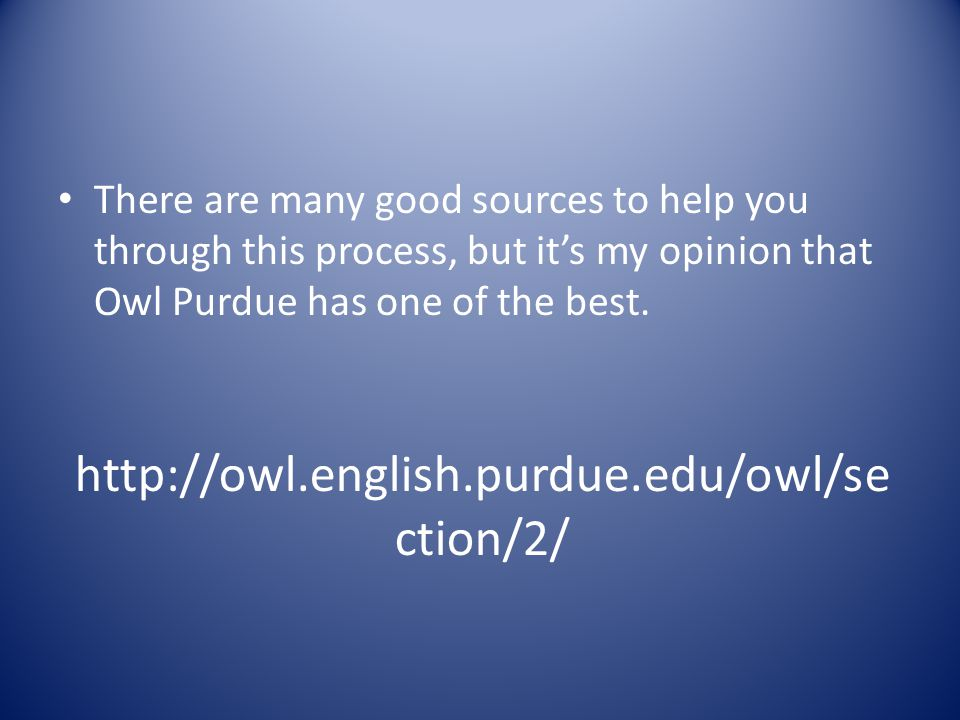 http://owl.english.purdue.edu/owl/se ction/2/ There are many good sources to help you through this process, but it's my opinion that Owl Purdue has one of the best.