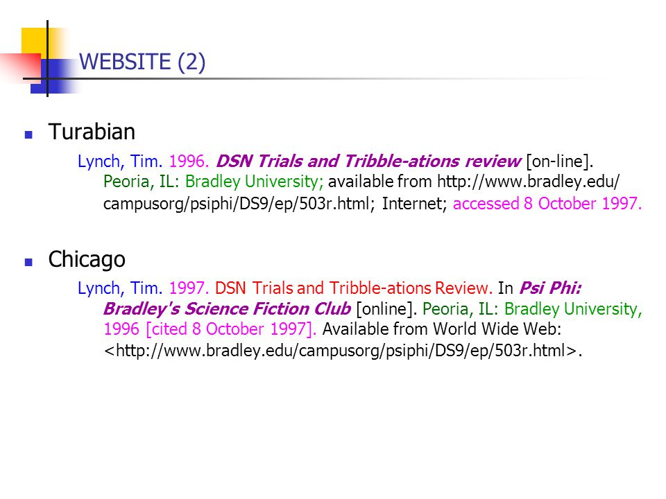 WEBSITE (2) Turabian Lynch, Tim. 1996. DSN Trials and Tribble-ations review [on-line]. Peoria, IL: Bradley University; available from http://www.bradl