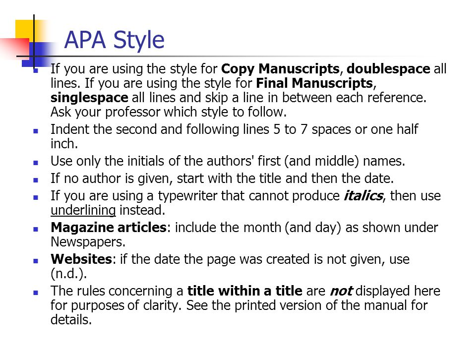 APA Style If you are using the style for Copy Manuscripts, doublespace all lines.