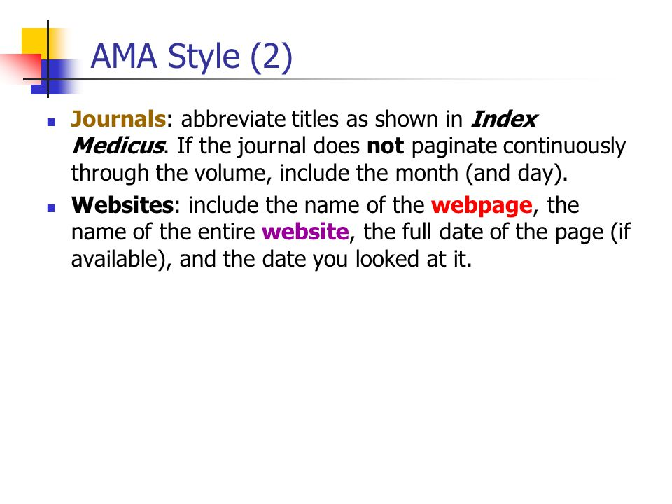 AMA Style (2) Journals: abbreviate titles as shown in Index Medicus. If the journal does not paginate continuously through the volume, include the mon