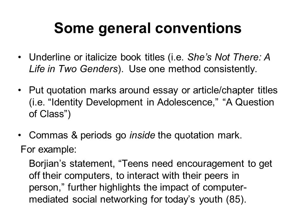 Some general conventions Underline or italicize book titles (i.e.
