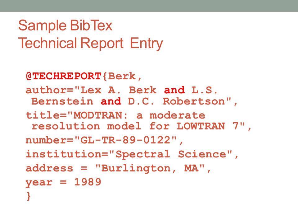 Sample BibTex Technical Report Entry @TECHREPORT{Berk, author= Lex A.