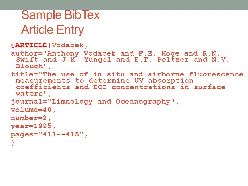 Sample BibTex Article Entry @ARTICLE{Vodacek, author= Anthony Vodacek and F.E.