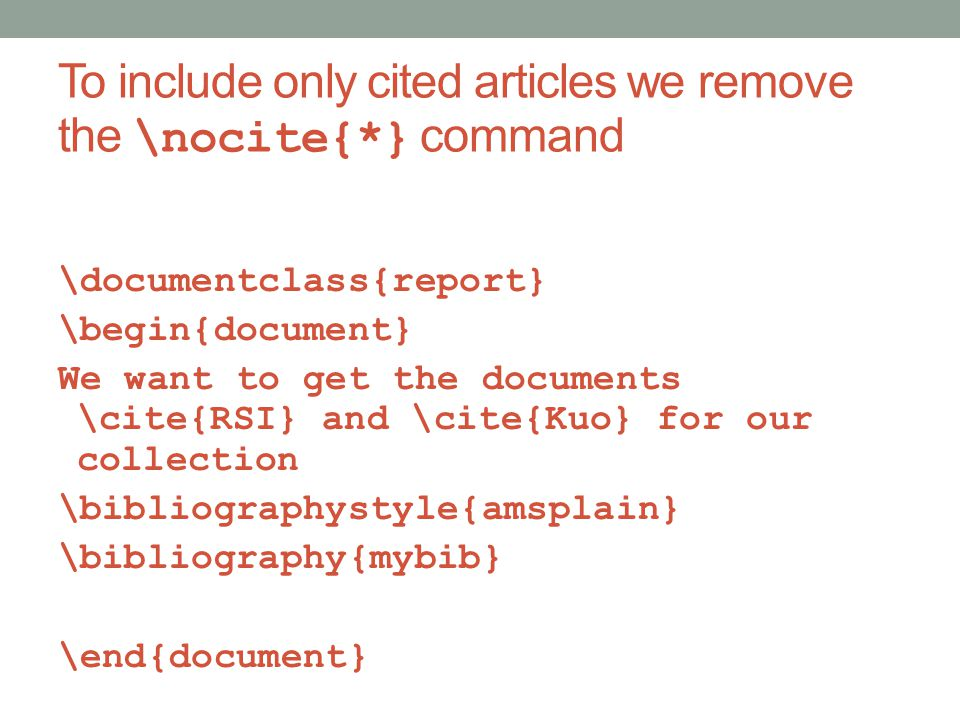 To include only cited articles we remove the \nocite{*} command \documentclass{report} \begin{document} We want to get the documents \cite{RSI} and \cite{Kuo} for our collection \bibliographystyle{amsplain} \bibliography{mybib} \end{document}