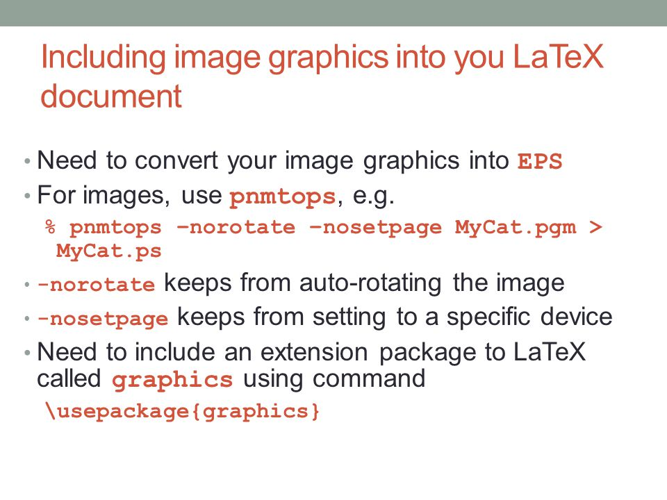 Including image graphics into you LaTeX document Need to convert your image graphics into EPS For images, use pnmtops, e.g.