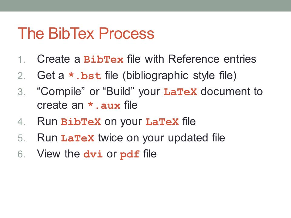 The BibTex Process 1. Create a BibTex file with Reference entries 2.