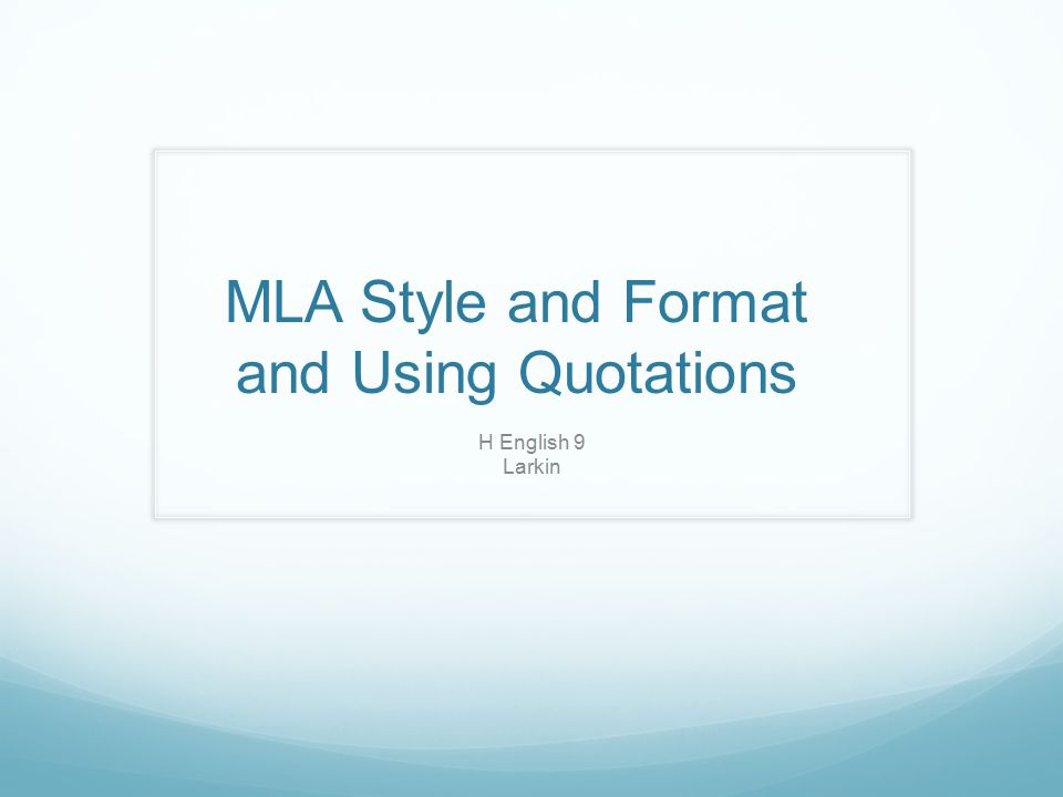 MLA Style and Format and Using Quotations H English 9 Larkin