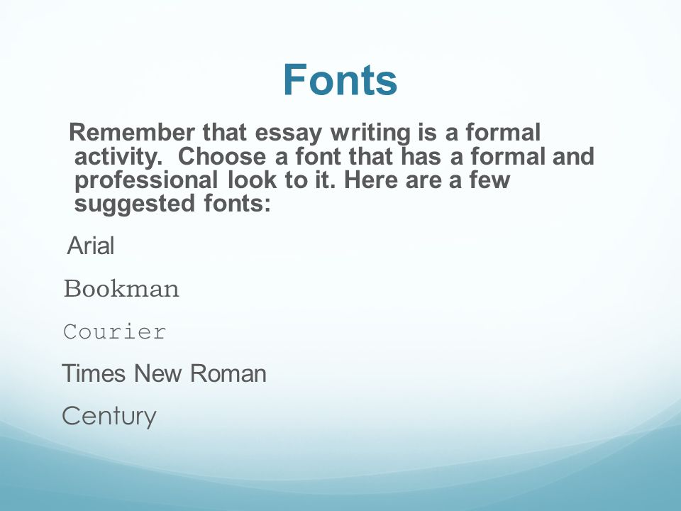 Fonts Remember that essay writing is a formal activity.