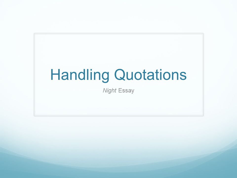 Handling Quotations Night Essay