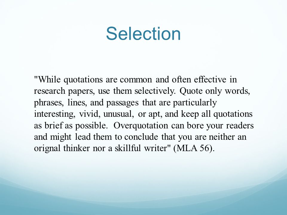 Selection While quotations are common and often effective in research papers, use them selectively.