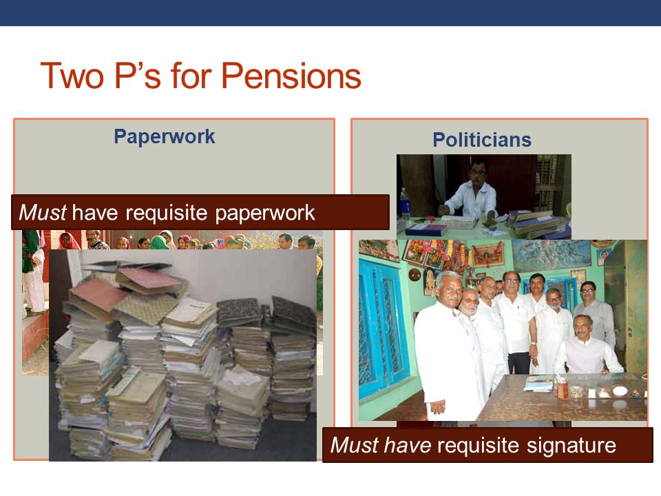 Two P's for Pensions Politicians Route 1 Paperwork Must have requisite paperwork Must have requisite signature