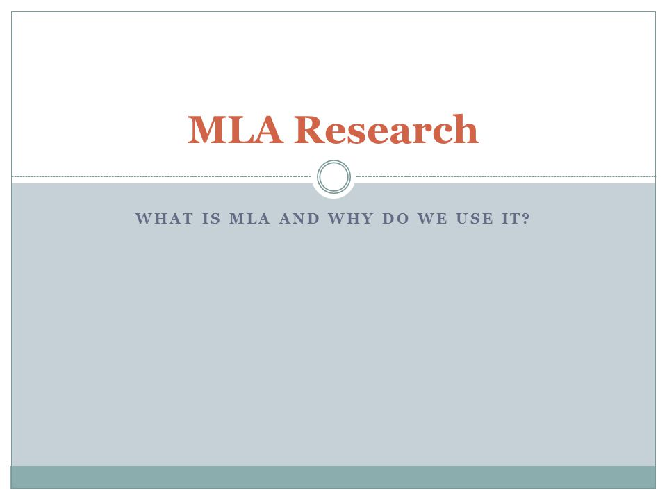 WHAT IS MLA AND WHY DO WE USE IT? MLA Research