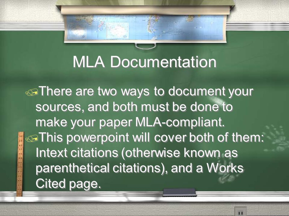MLA Documentation / There are two ways to document your sources, and both must be done to make your paper MLA-compliant.
