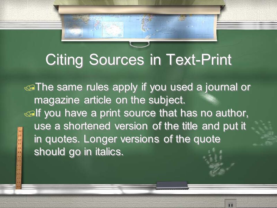 Citing Sources in Text-Print / The same rules apply if you used a journal or magazine article on the subject.