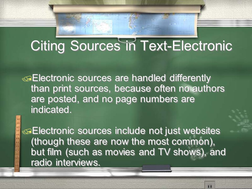 Citing Sources in Text-Electronic / Electronic sources are handled differently than print sources, because often no authors are posted, and no page numbers are indicated.
