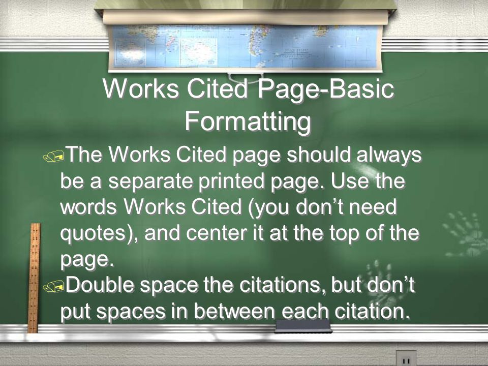 Works Cited Page-Basic Formatting / The Works Cited page should always be a separate printed page.
