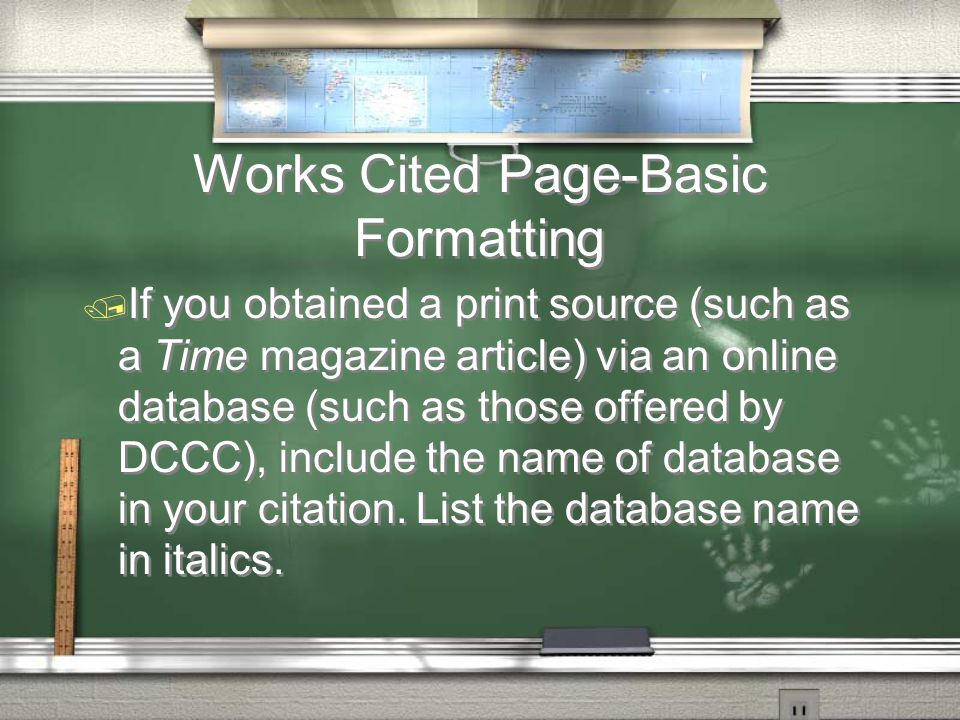 Works Cited Page-Basic Formatting / If you obtained a print source (such as a Time magazine article) via an online database (such as those offered by DCCC), include the name of database in your citation.