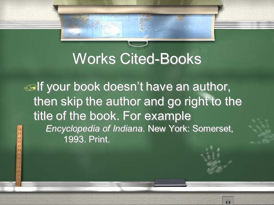 Works Cited-Books / If your book doesn't have an author, then skip the author and go right to the title of the book.
