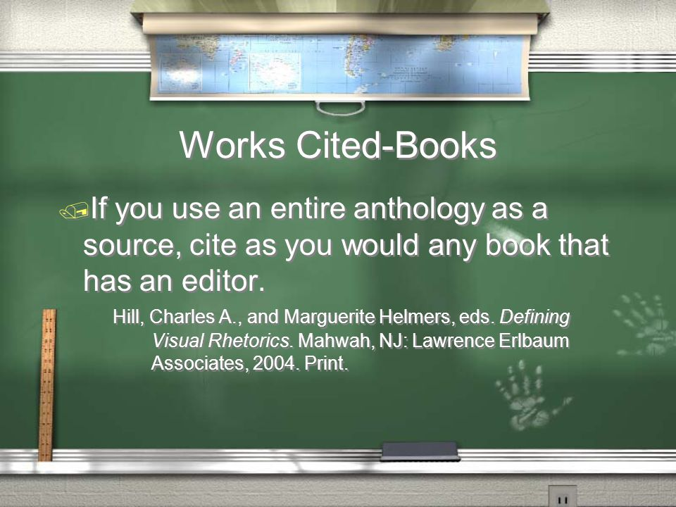 Works Cited-Books / If you use an entire anthology as a source, cite as you would any book that has an editor.