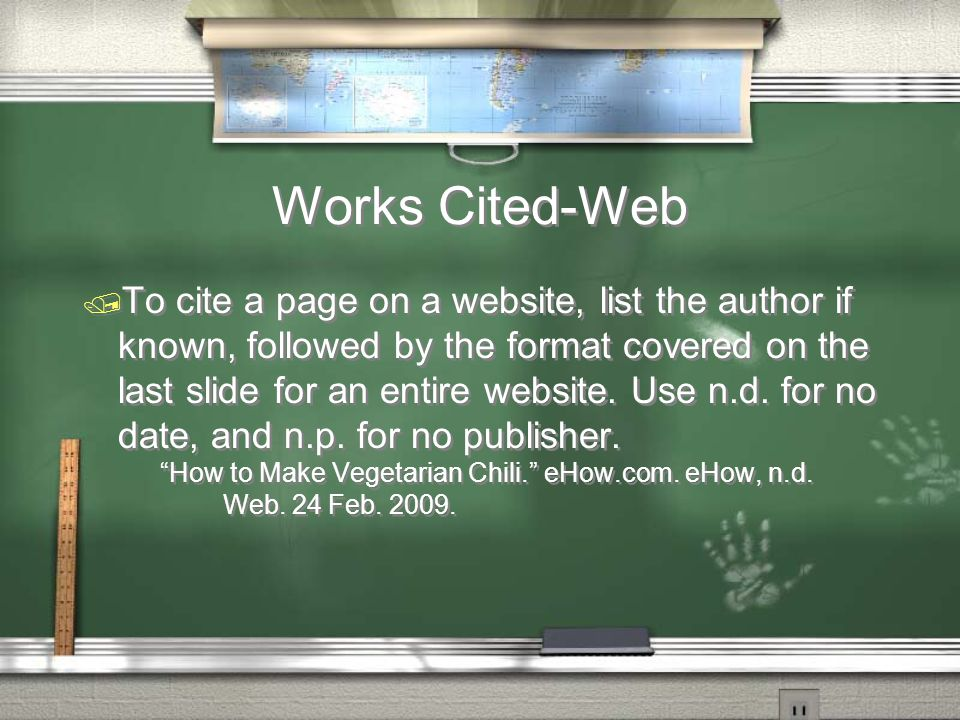 Works Cited-Web / To cite a page on a website, list the author if known, followed by the format covered on the last slide for an entire website.