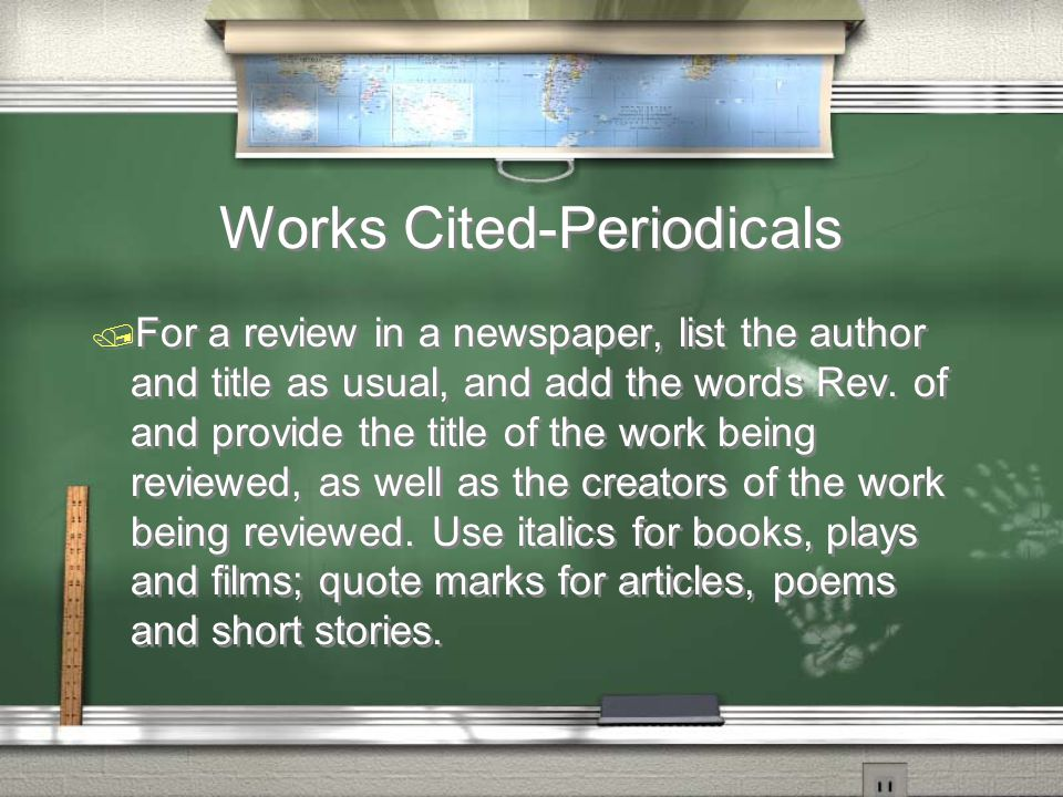 Works Cited-Periodicals / For a review in a newspaper, list the author and title as usual, and add the words Rev.