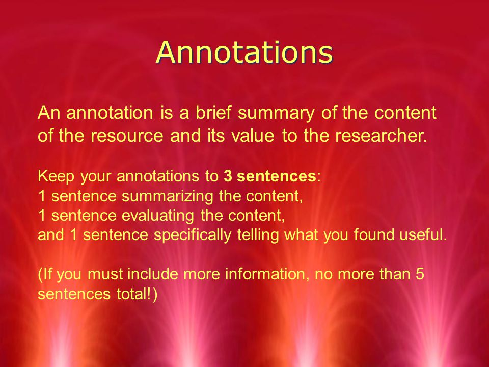 Annotations An annotation is a brief summary of the content of the resource and its value to the researcher.