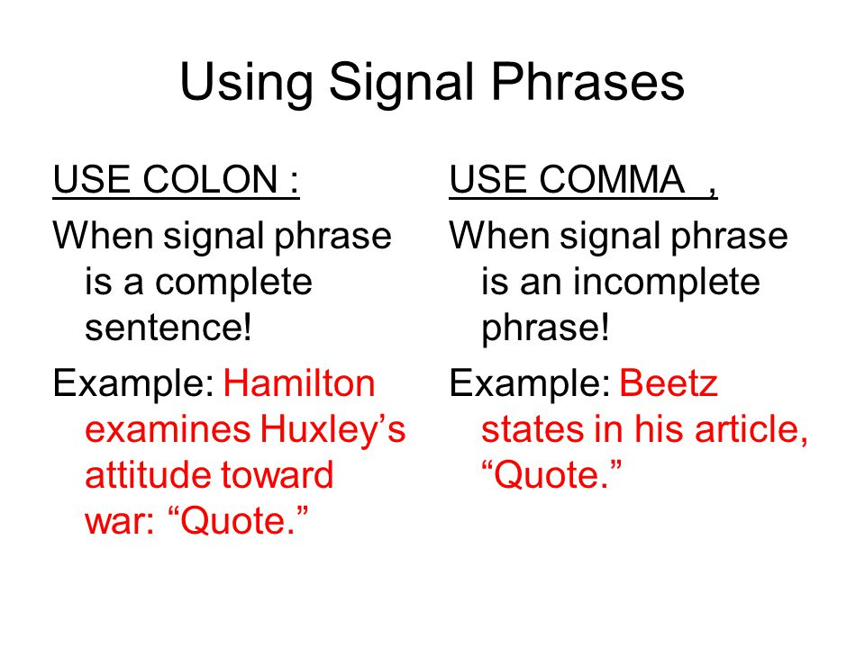 Using Signal Phrases USE COLON : When signal phrase is a complete sentence.