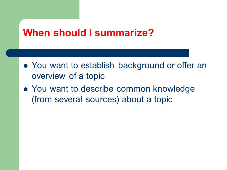 When should I summarize.
