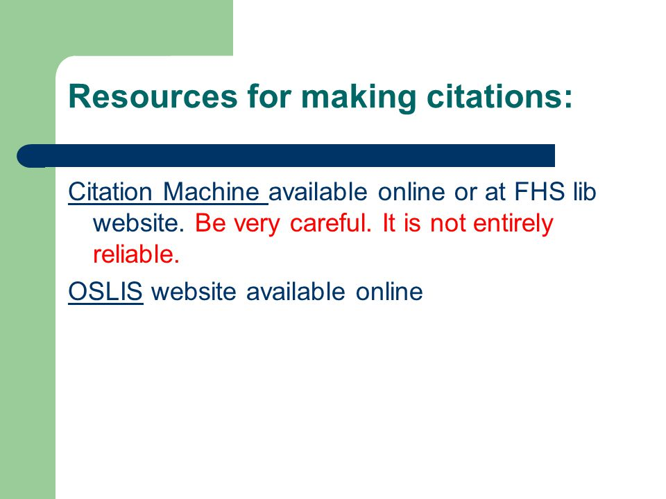 Resources for making citations: Citation Machine Citation Machine available online or at FHS lib website.