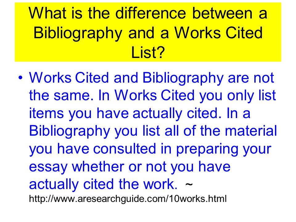 What is the difference between a Bibliography and a Works Cited List? Works Cited and Bibliography are not the same. In Works Cited you only list item