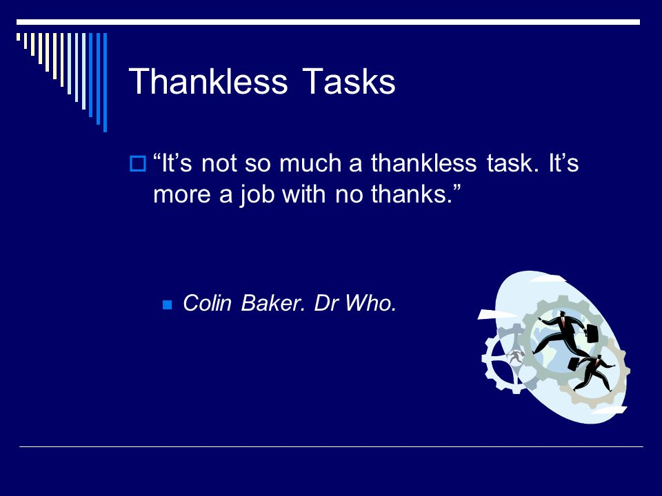 Thankless Tasks  It's not so much a thankless task.