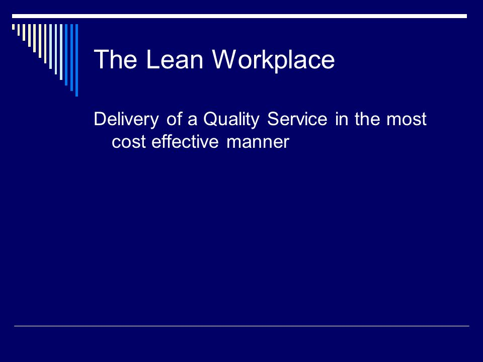 The Lean Workplace Delivery of a Quality Service in the most cost effective manner