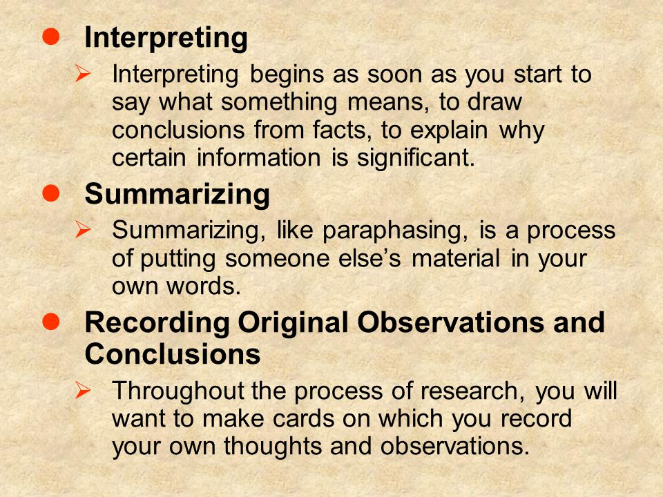 Interpreting  Interpreting begins as soon as you start to say what something means, to draw conclusions from facts, to explain why certain information is significant.