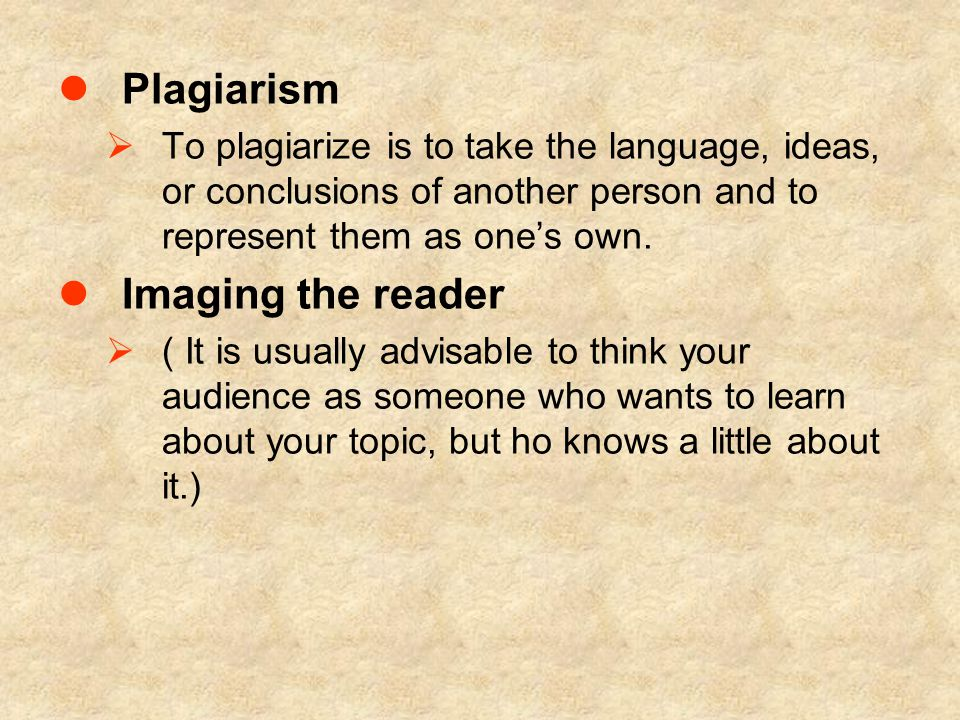 Plagiarism  To plagiarize is to take the language, ideas, or conclusions of another person and to represent them as one's own.