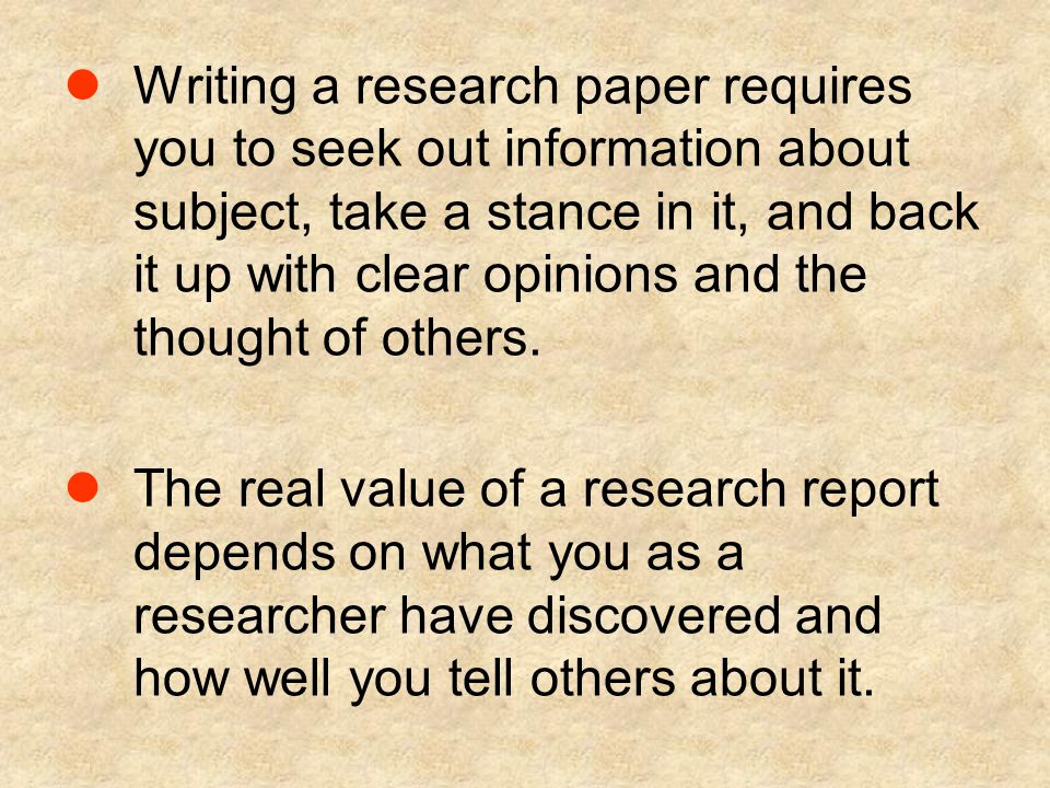 Writing a research paper requires you to seek out information about subject, take a stance in it, and back it up with clear opinions and the thought of others.