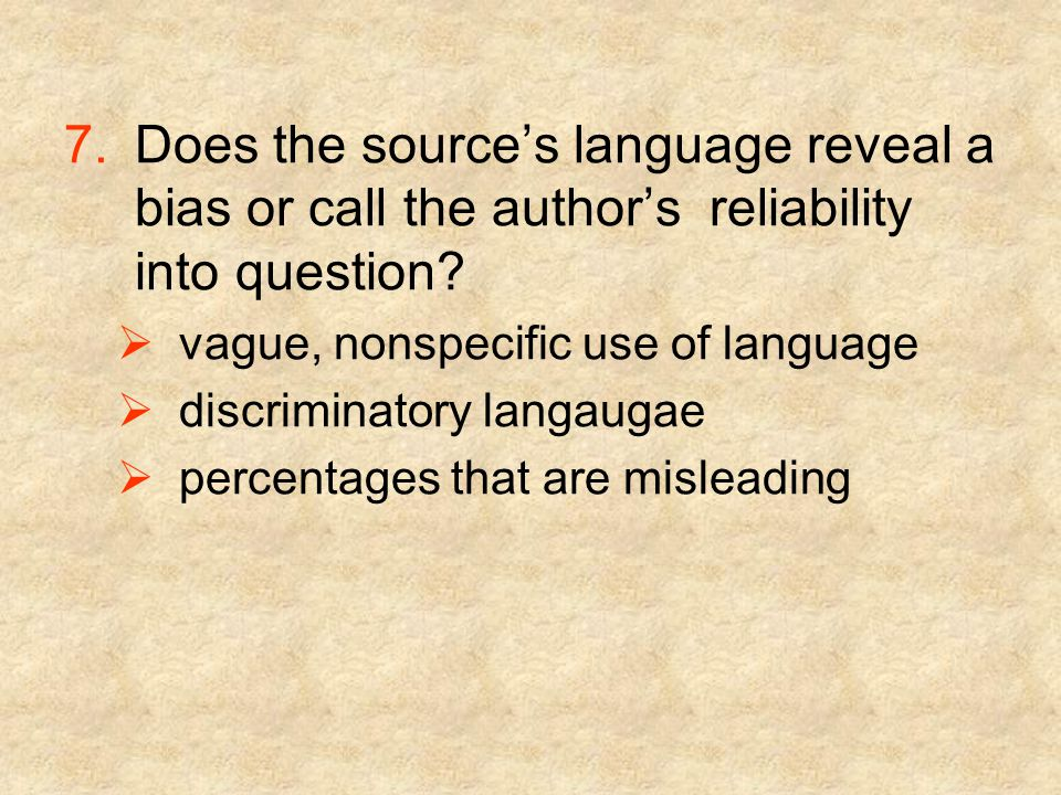 7.Does the source's language reveal a bias or call the author's reliability into question.