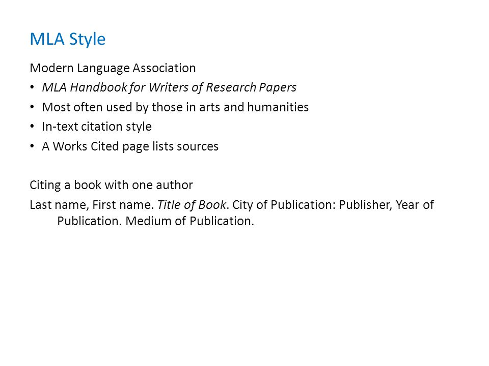 Modern Language Association MLA Handbook for Writers of Research Papers Most often used by those in arts and humanities In-text citation style A Works