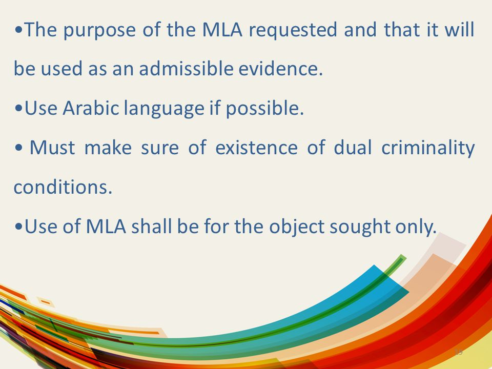 19 The purpose of the MLA requested and that it will be used as an admissible evidence. Use Arabic language if possible. Must make sure of existence o