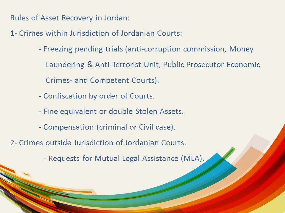 Rules of Asset Recovery in Jordan: 1- Crimes within Jurisdiction of Jordanian Courts: - Freezing pending trials (anti-corruption commission, Money Lau