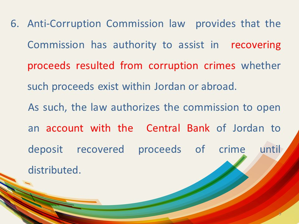 9 6.Anti-Corruption Commission law provides that the Commission has authority to assist in recovering proceeds resulted from corruption crimes whether