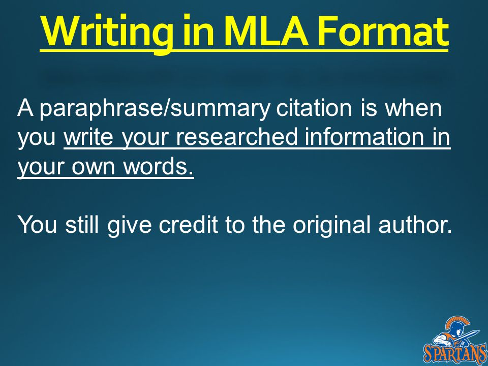 Writing in MLA Format A paraphrase/summary citation is when you write your researched information in your own words. You still give credit to the orig