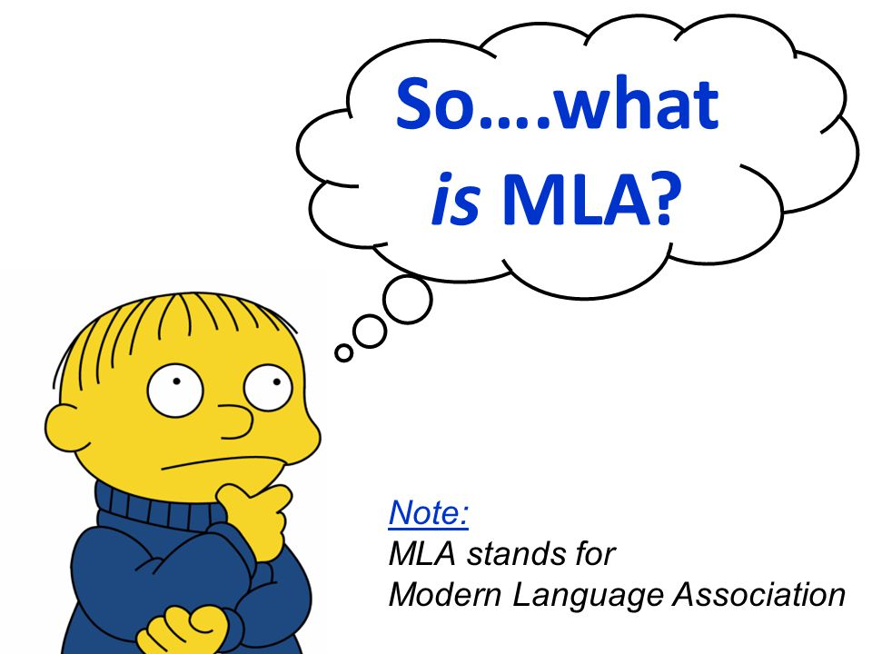 So….what is MLA? Note: MLA stands for Modern Language Association