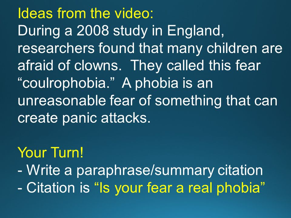 "Ideas from the video: During a 2008 study in England, researchers found that many children are afraid of clowns. They called this fear ""coulrophobia."""