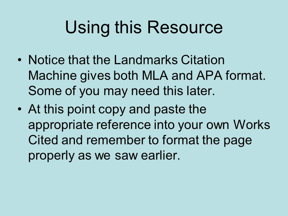 Using this Resource Notice that the Landmarks Citation Machine gives both MLA and APA format. Some of you may need this later. At this point copy and