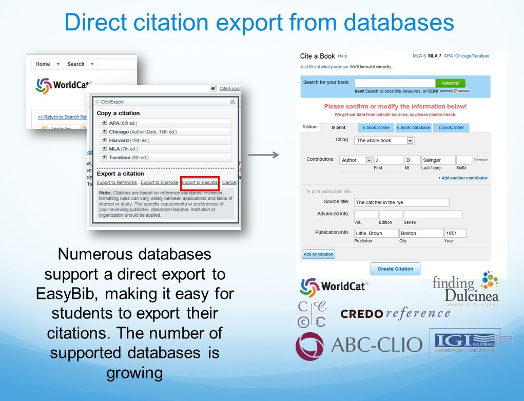 Direct citation export from databases Numerous databases support a direct export to EasyBib, making it easy for students to export their citations.